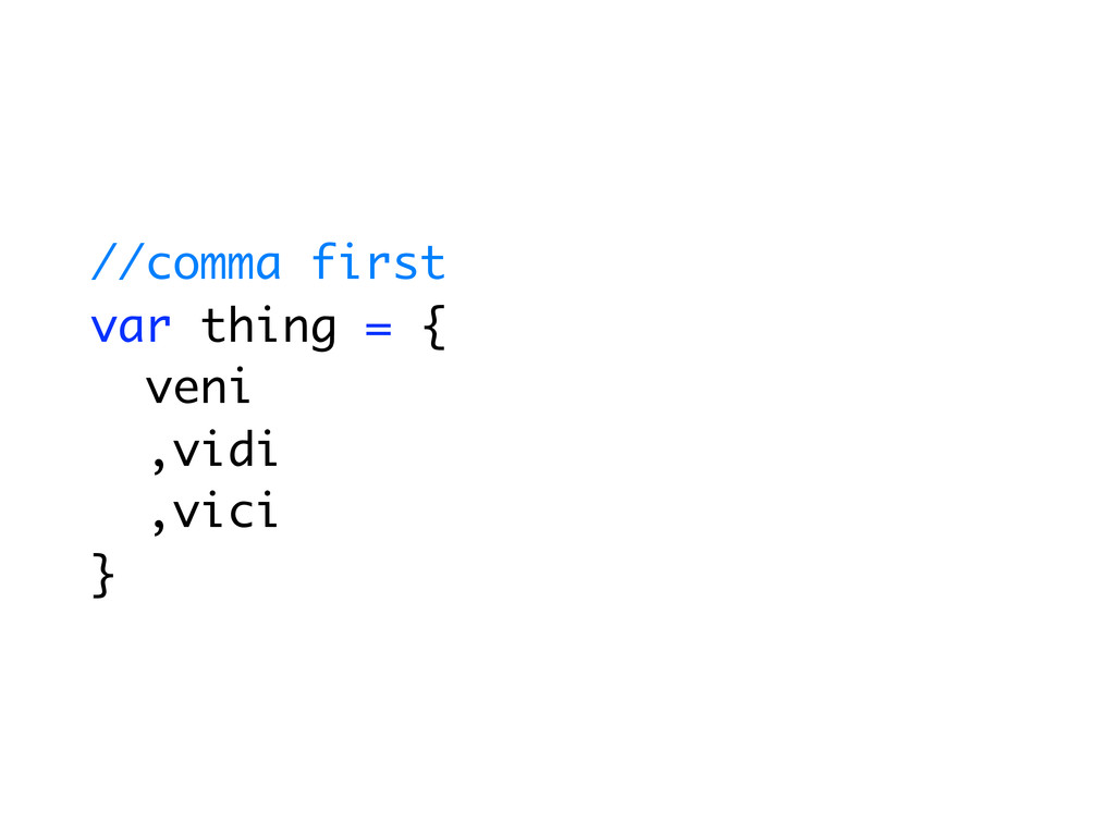 //comma first var thing = { veni ,vidi ,vici }