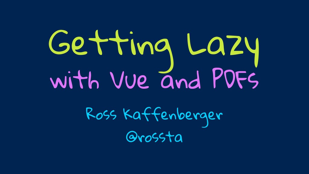 Ross Kaffenberger @rossta Getting Lazy with Vue...