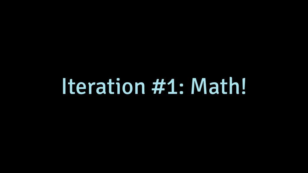 Iteration #1: Math!