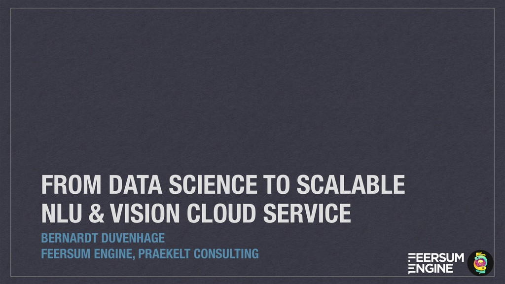 FROM DATA SCIENCE TO SCALABLE NLU & VISION CLOU...