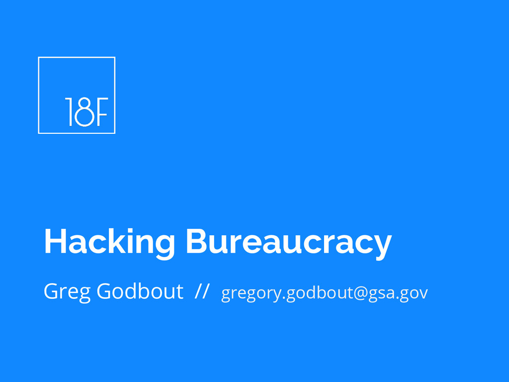 Greg Godbout // gregory.godbout@gsa.gov Hacking...