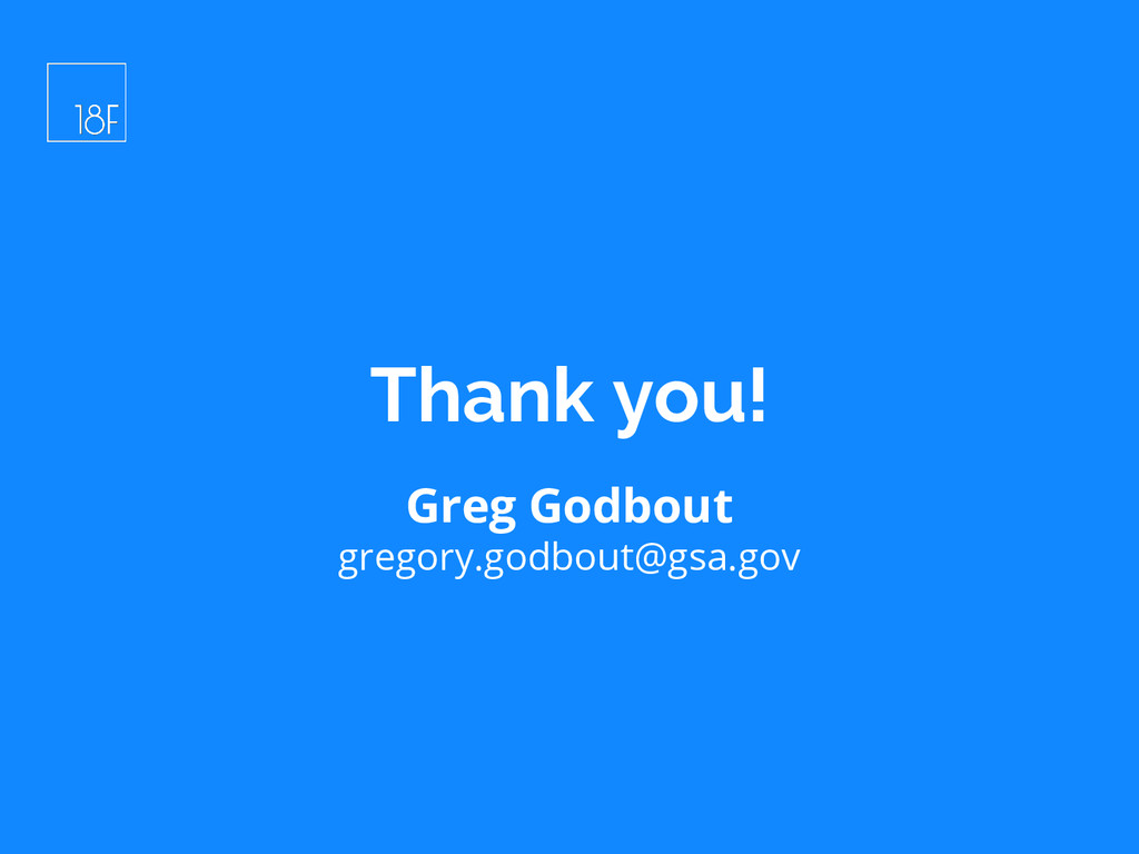 Greg Godbout gregory.godbout@gsa.gov Thank you!