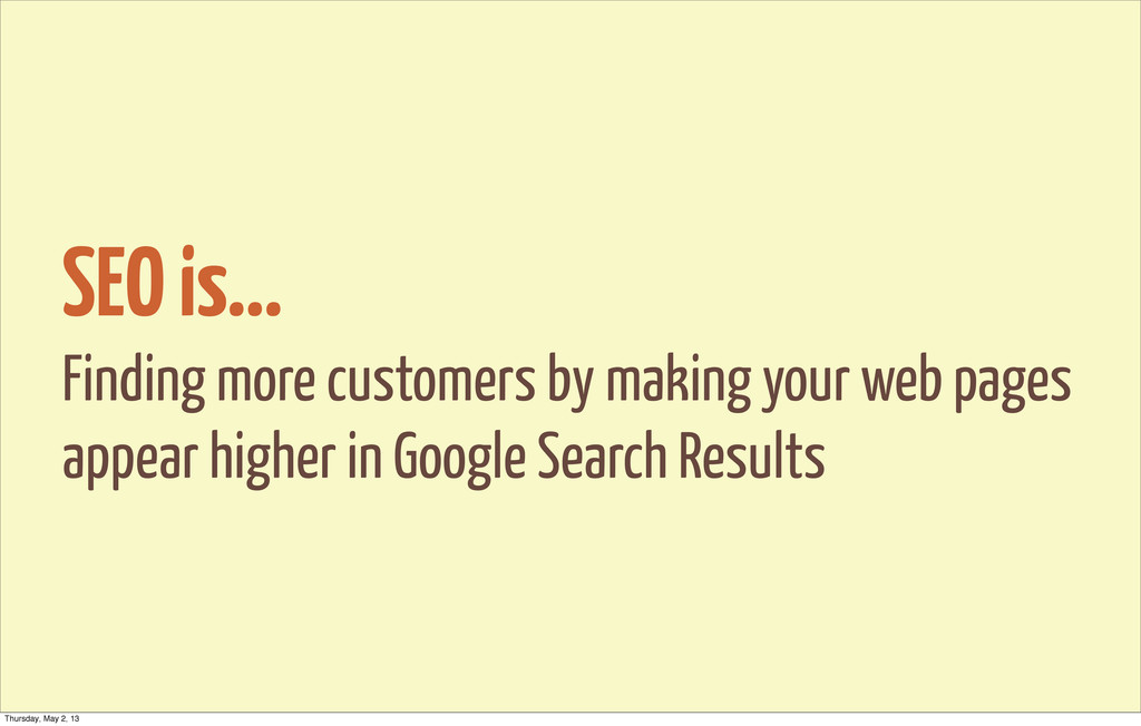 SEO is... Finding more customers by making your...