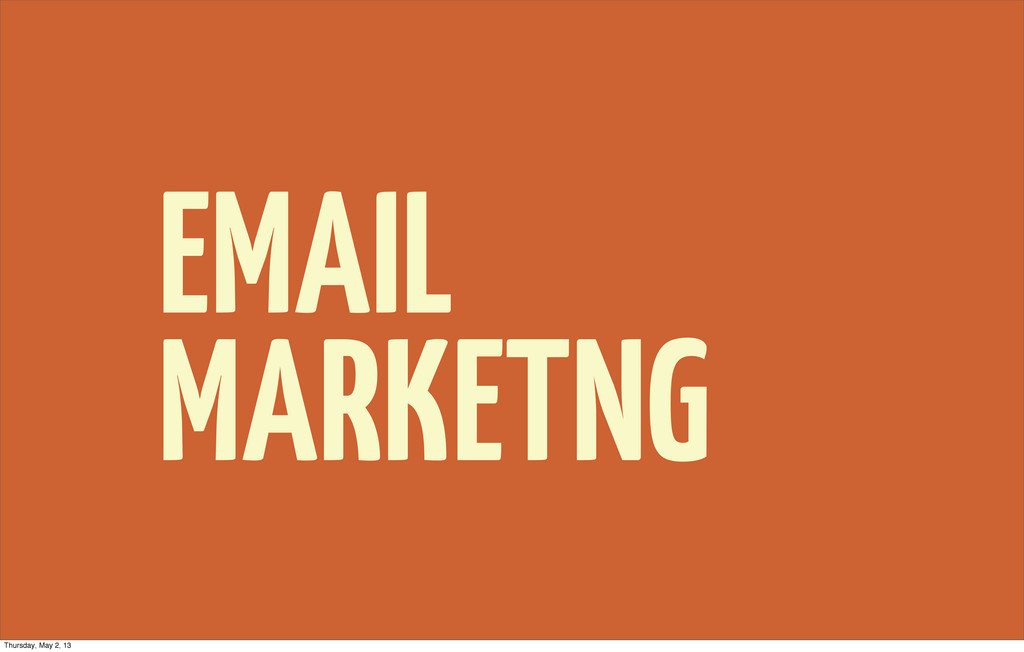 EMAIL MARKETNG Thursday, May 2, 13