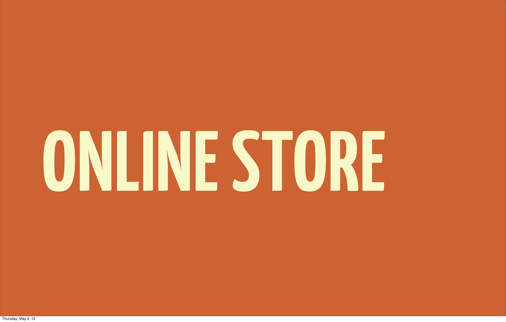 ONLINE STORE Thursday, May 2, 13