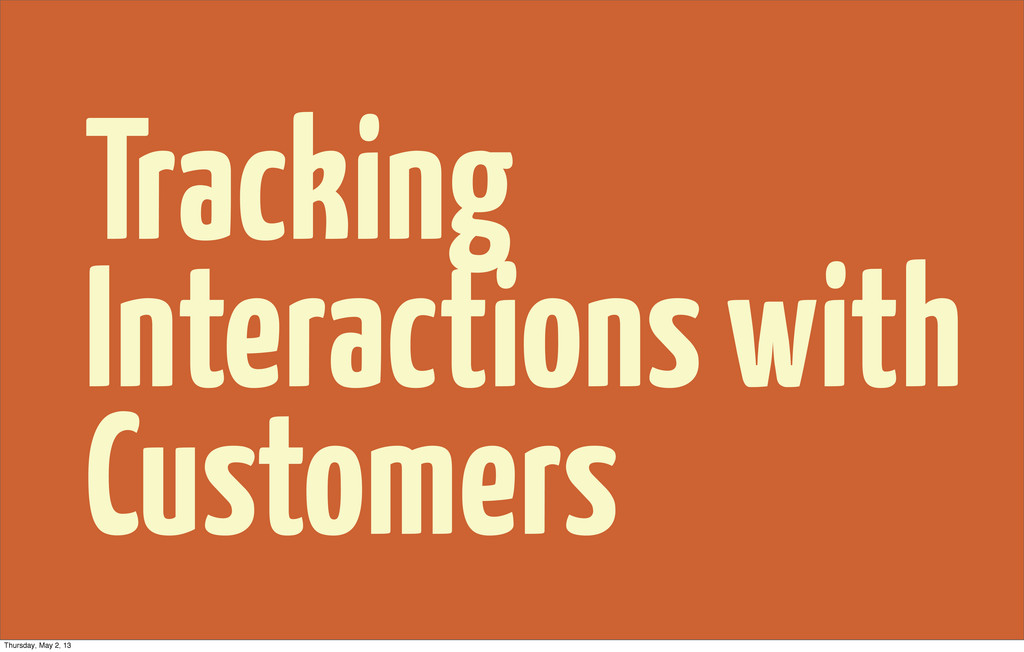 Tracking Interactions with Customers Thursday, ...