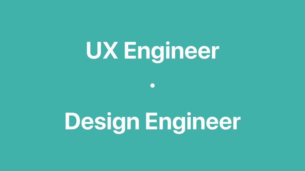 UX Engineer Design Engineer