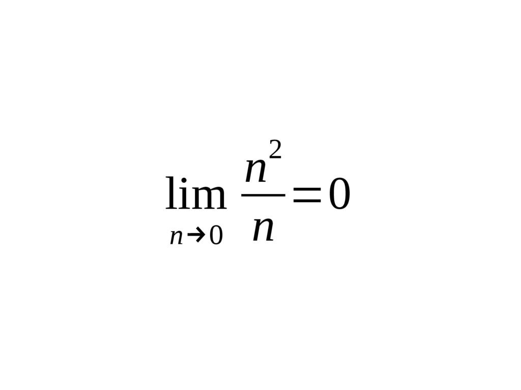 lim n→0 n2 n =0