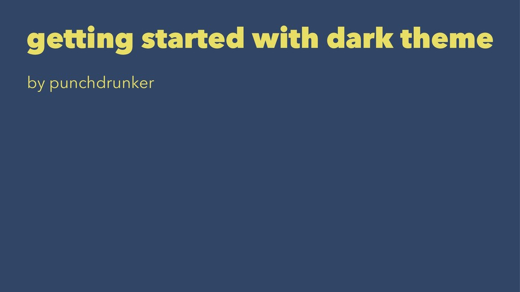 getting started with dark theme by punchdrunker