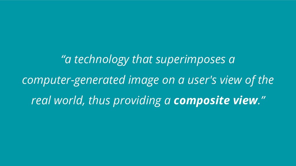 """""""a technology that superimposes a computer-gene..."""