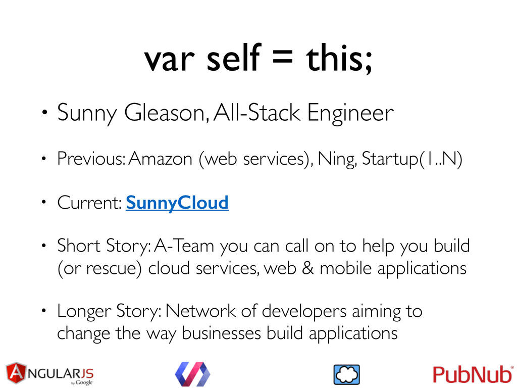 var self = this; • Sunny Gleason, All-Stack Eng...