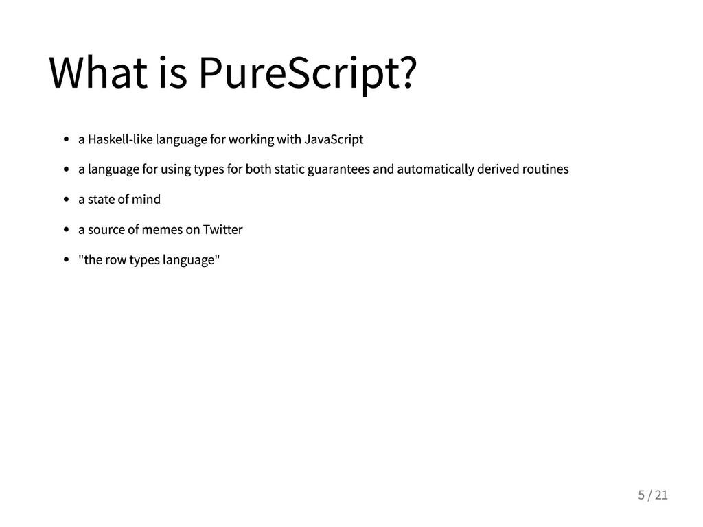 WhatisPureScript? aHaskell-likelanguagefor...