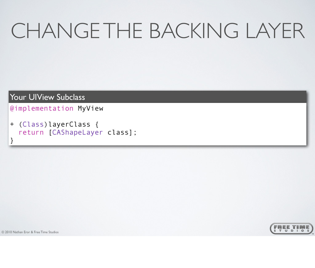 CHANGE THE BACKING LAYER Your UIView Subclass @...