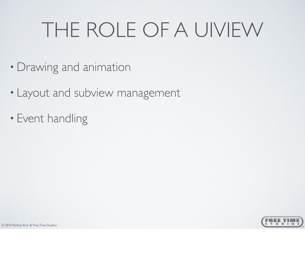 THE ROLE OF A UIVIEW • Drawing and animation • ...