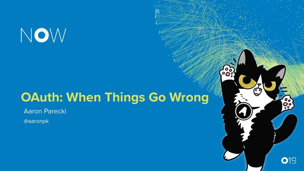 Aaron Parecki OAuth: When Things Go Wrong @aaro...