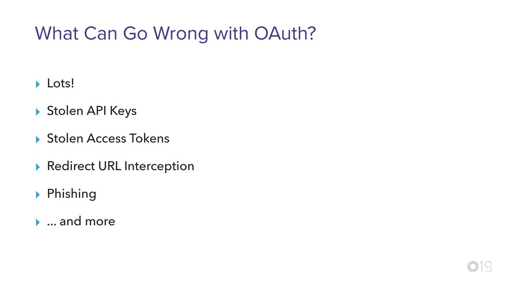 What Can Go Wrong with OAuth? ▸ Lots! ▸ Stolen ...
