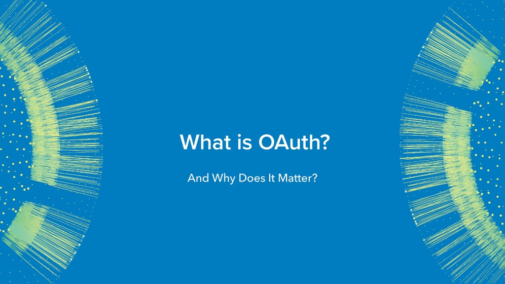 What is OAuth? And Why Does It Matter?