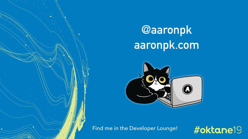 Find me in the Developer Lounge! @aaronpk aaron...