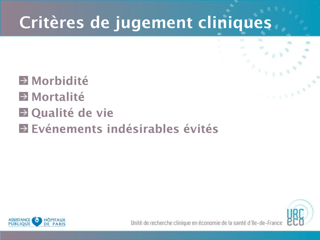 Critères de jugement cliniques Morbidité Mortal...