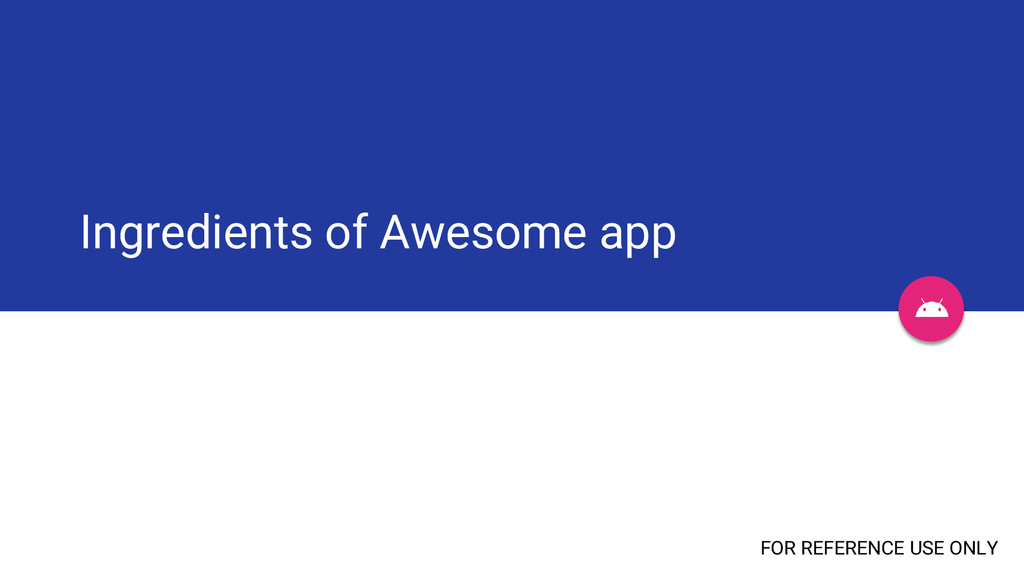 Ingredients of Awesome app FOR REFERENCE USE ON...