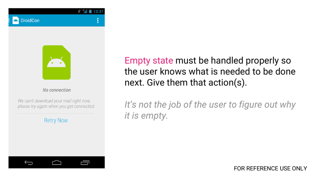 Empty state must be handled properly so the use...