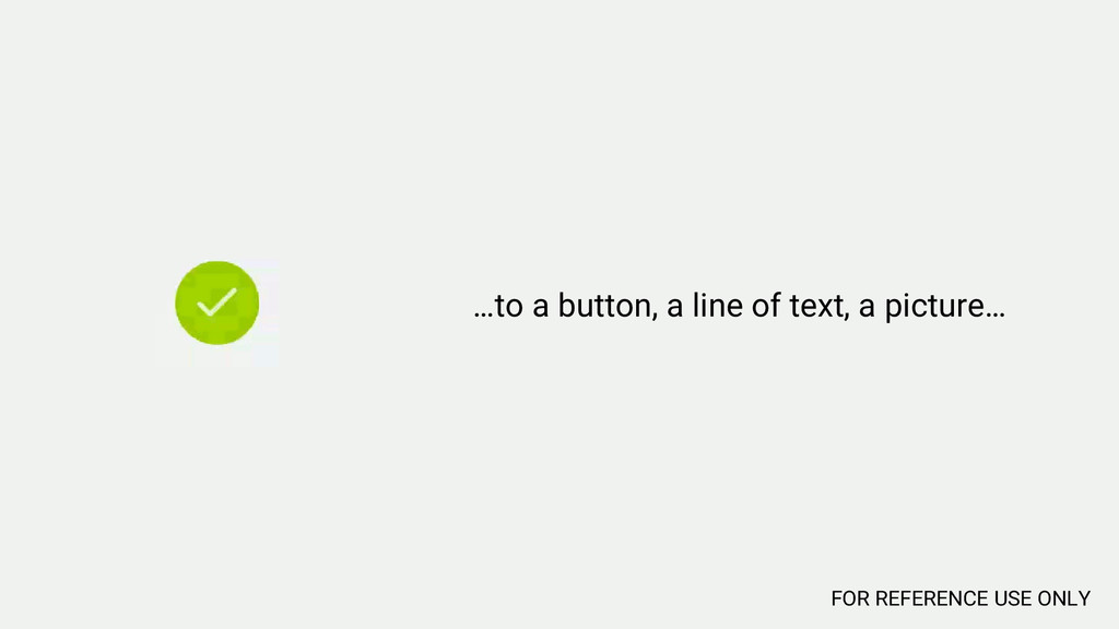…to a button, a line of text, a picture… FOR RE...