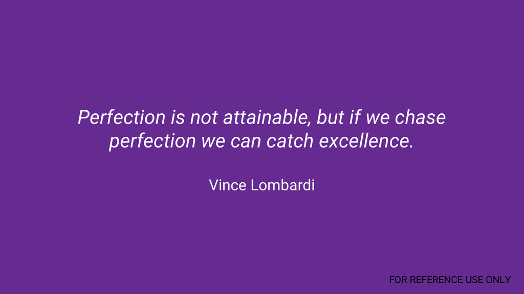 Perfection is not attainable, but if we chase p...