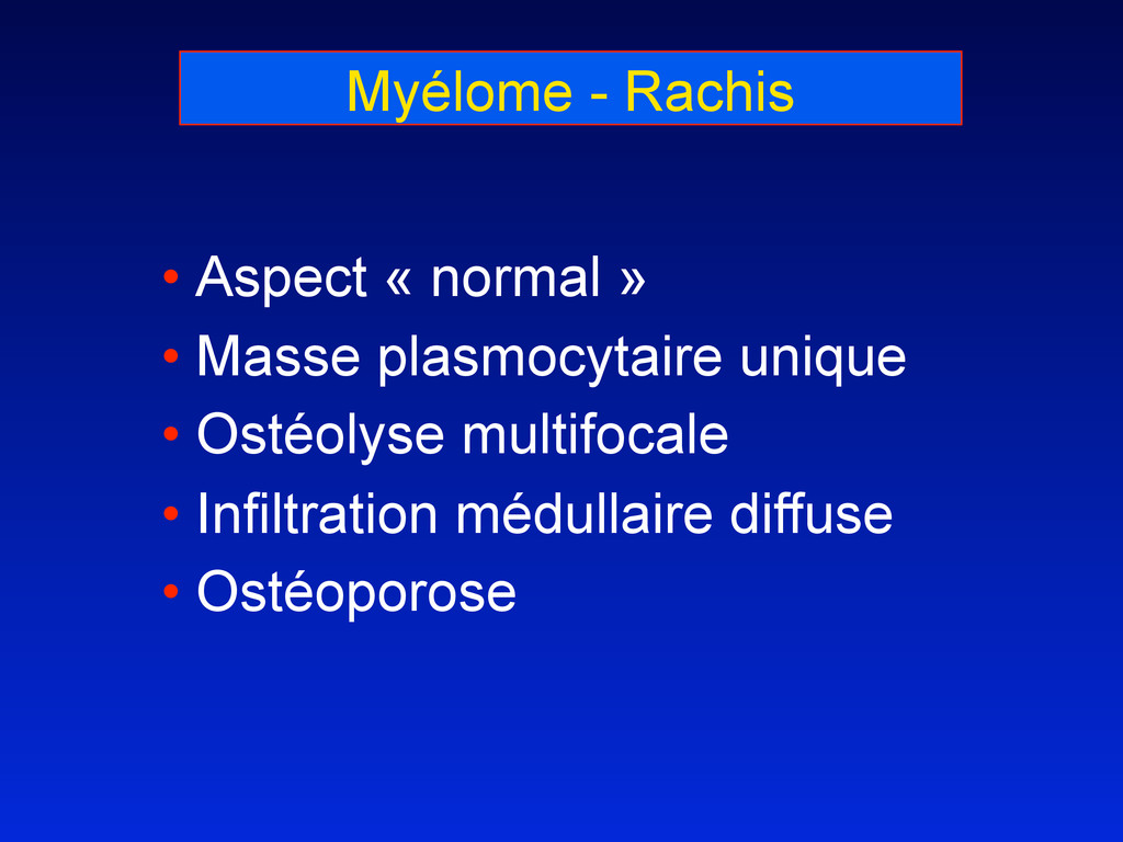 Myélome - Rachis • Aspect « normal » • Masse pl...
