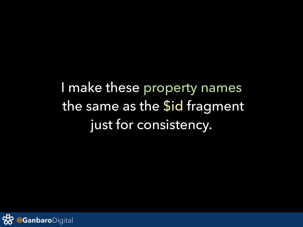 @GanbaroDigital I make these property names the...