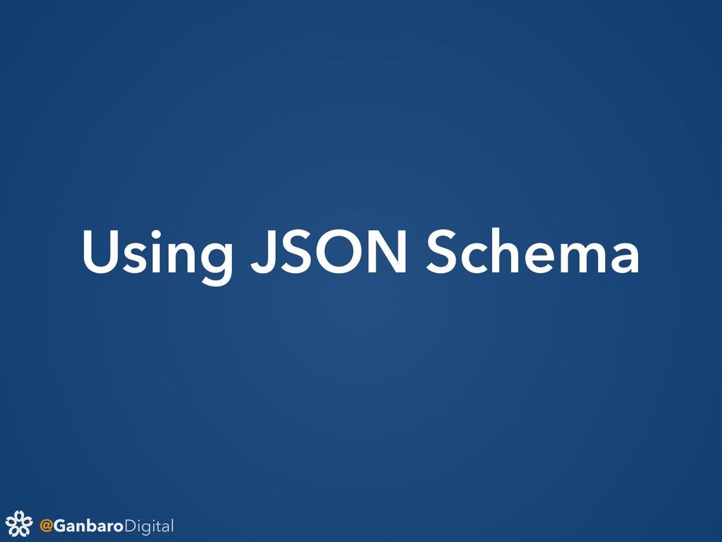 @GanbaroDigital Using JSON Schema