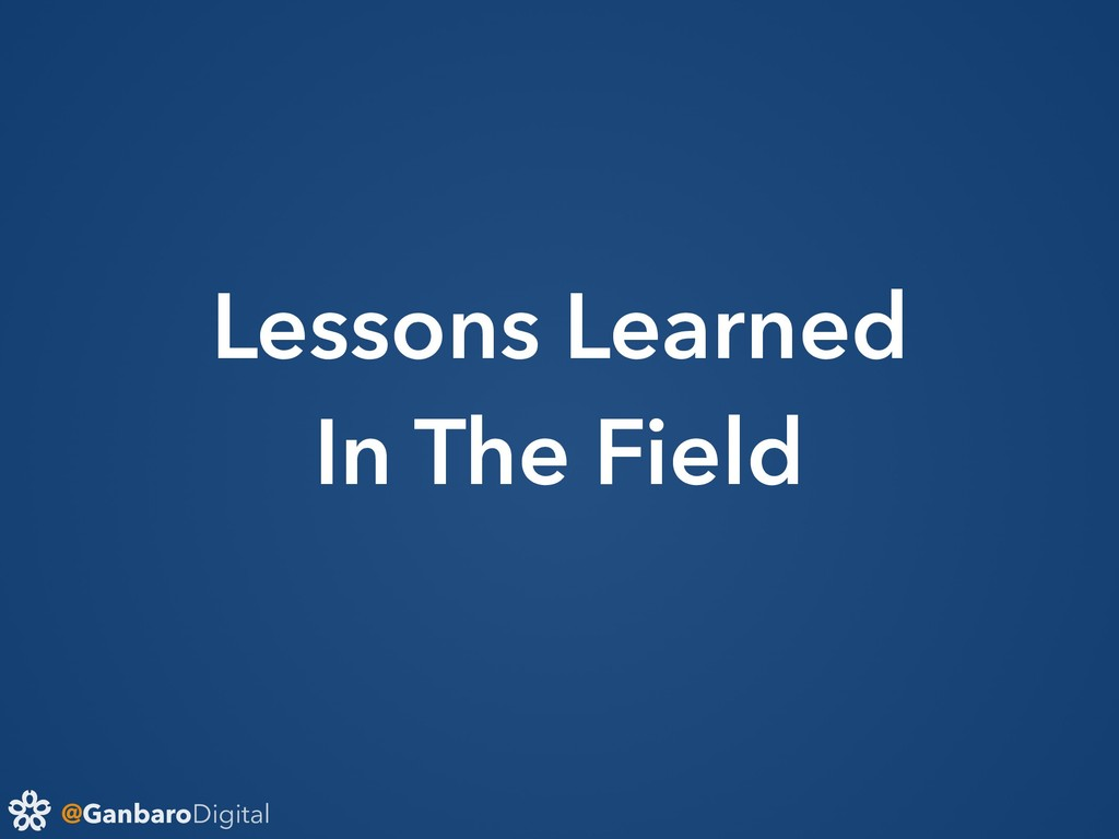 @GanbaroDigital Lessons Learned In The Field