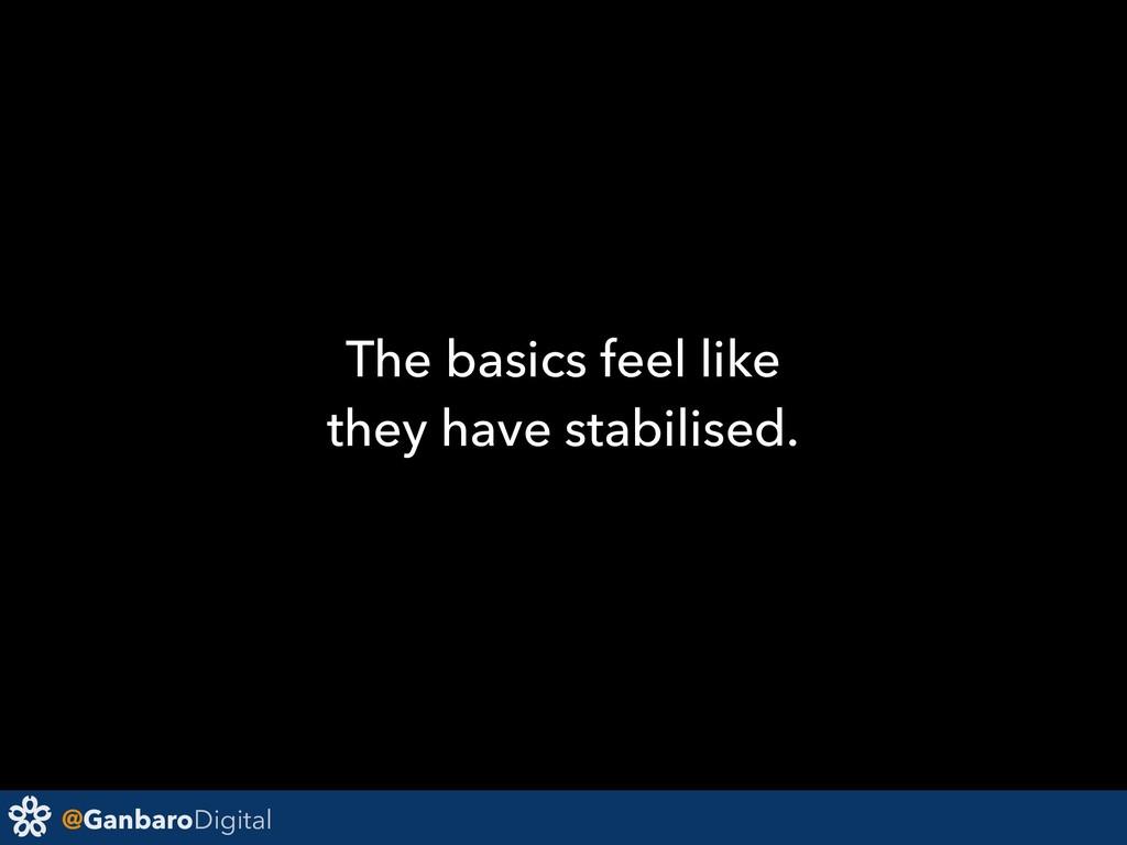@GanbaroDigital The basics feel like they have ...