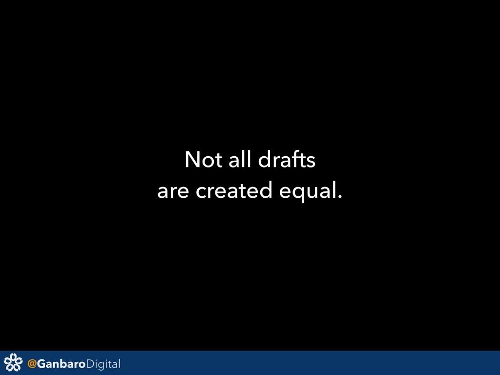 @GanbaroDigital Not all drafts are created equa...