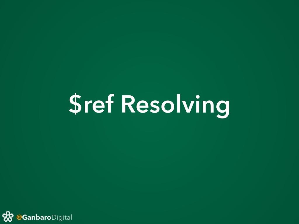 @GanbaroDigital $ref Resolving