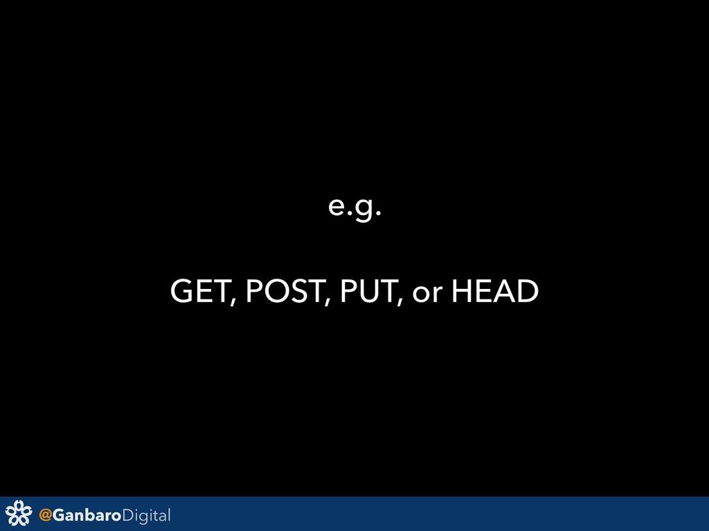 @GanbaroDigital e.g. GET, POST, PUT, or HEAD