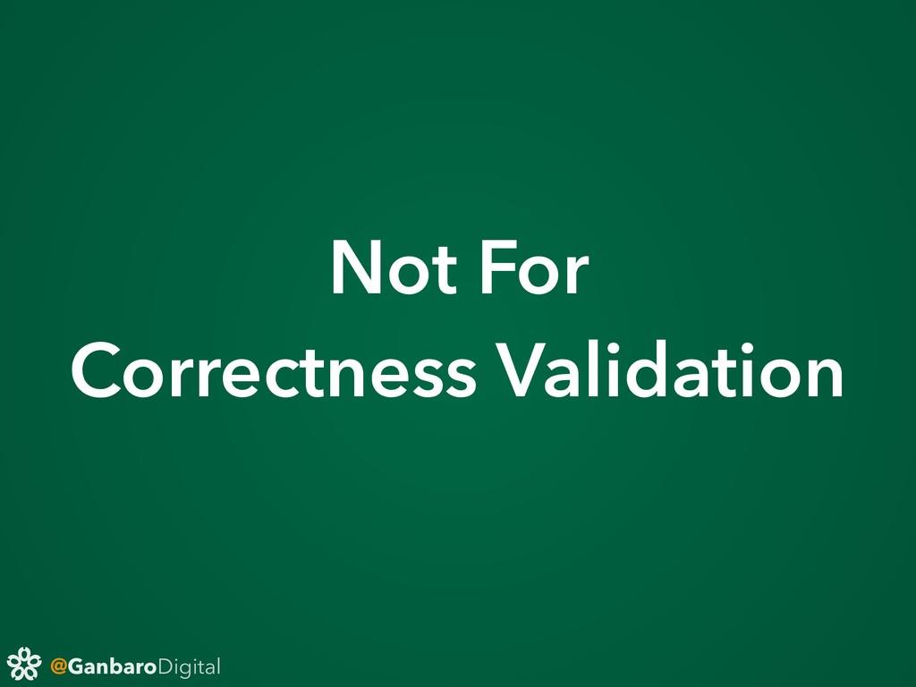 @GanbaroDigital Not For Correctness Validation