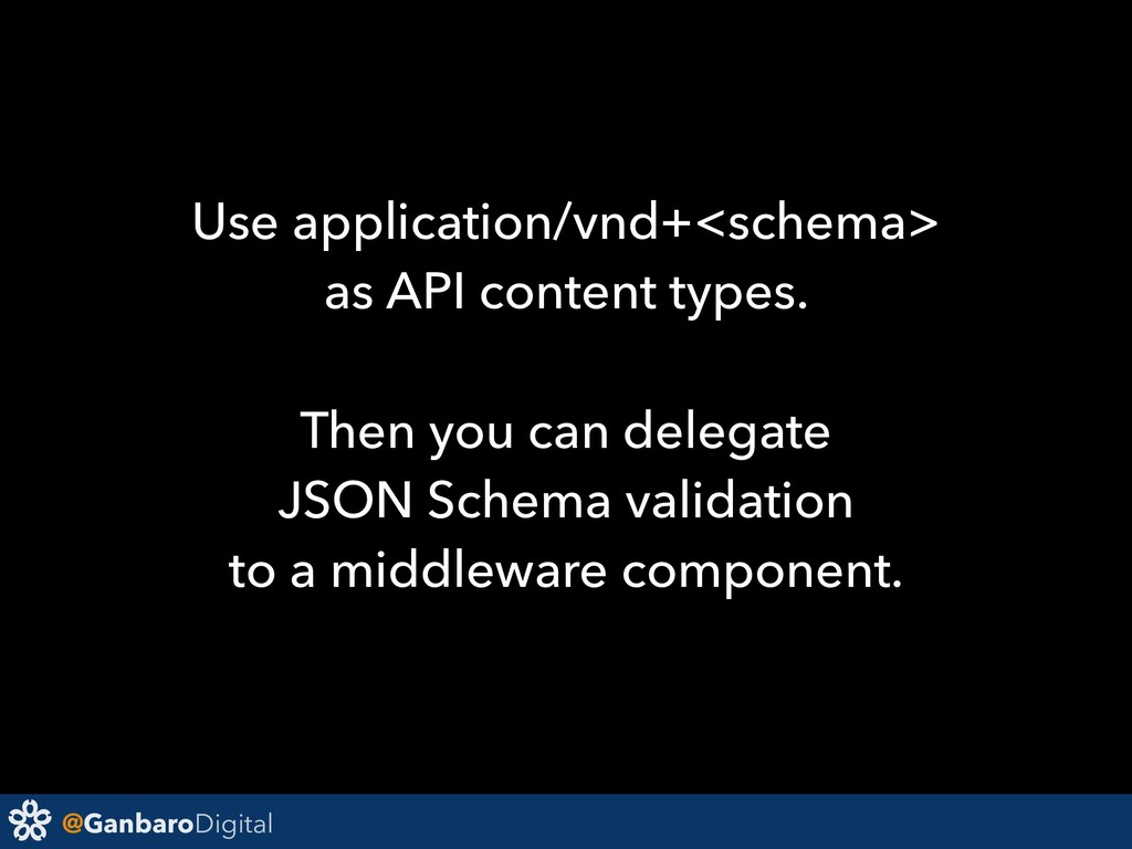 @GanbaroDigital Use application/vnd+<schema> as...