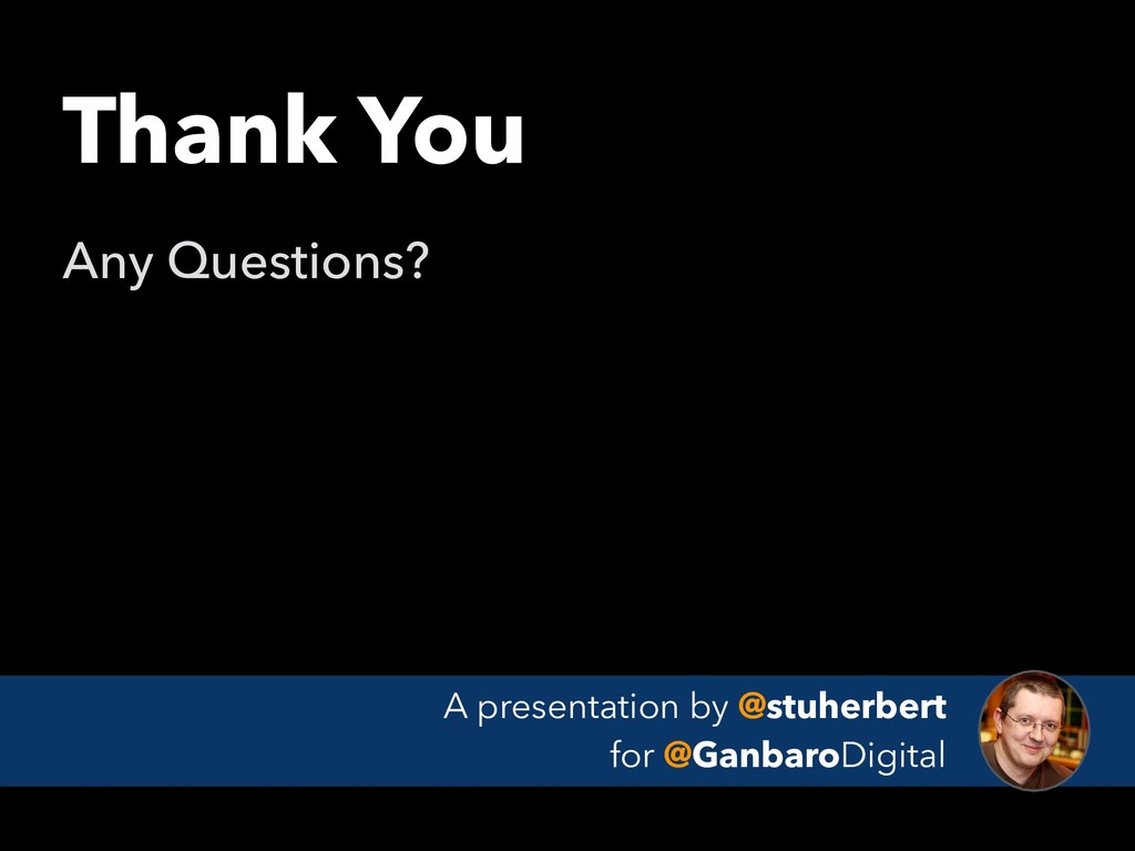 Thank You Any Questions? A presentation by @stu...