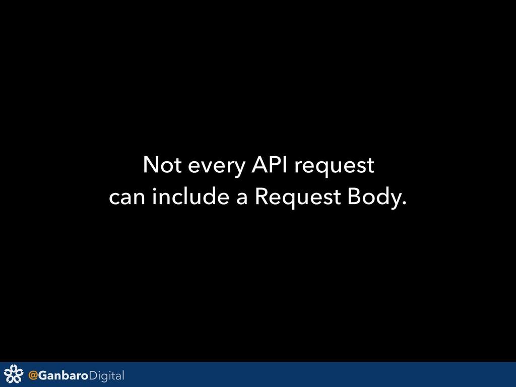 @GanbaroDigital Not every API request can inclu...