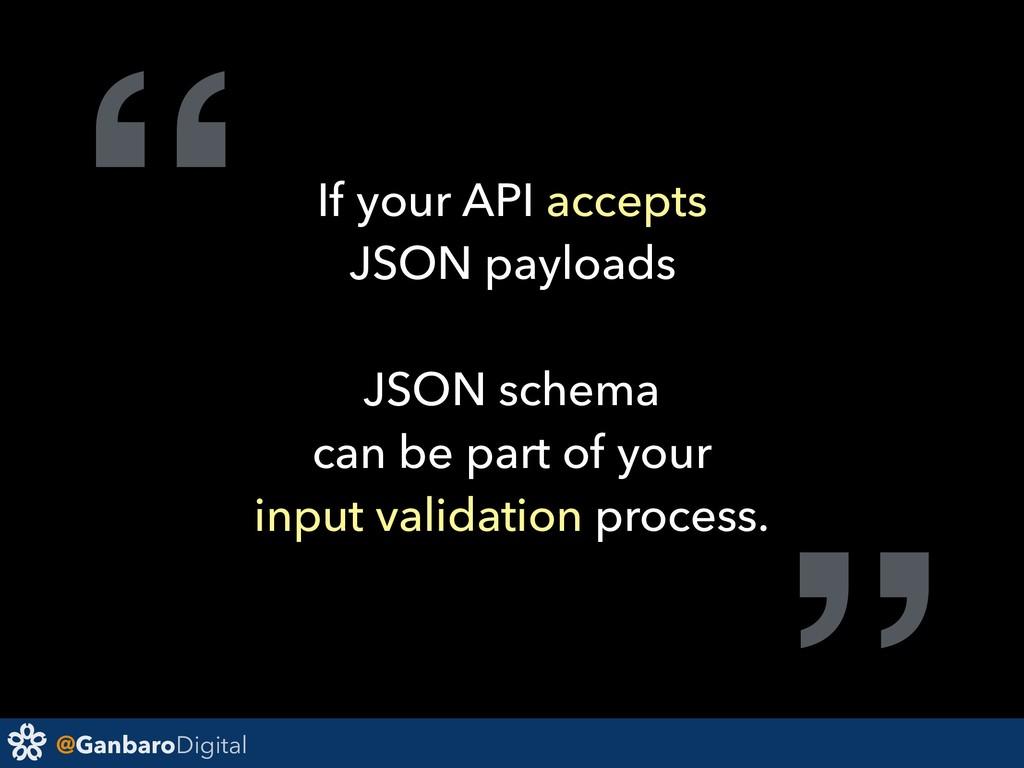 "@GanbaroDigital "" If your API accepts JSON payl..."
