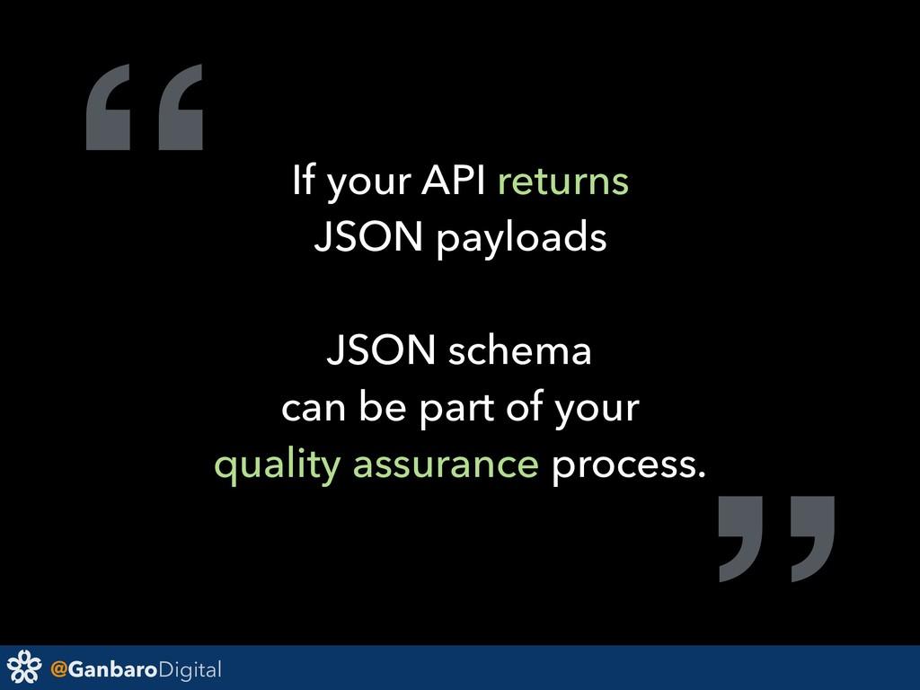 "@GanbaroDigital "" If your API returns JSON payl..."