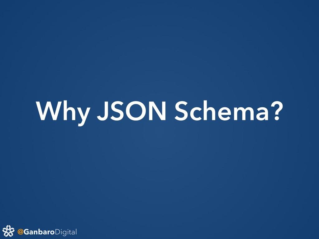 @GanbaroDigital Why JSON Schema?