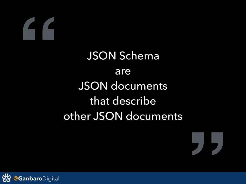 """@GanbaroDigital """" JSON Schema are JSON document..."""