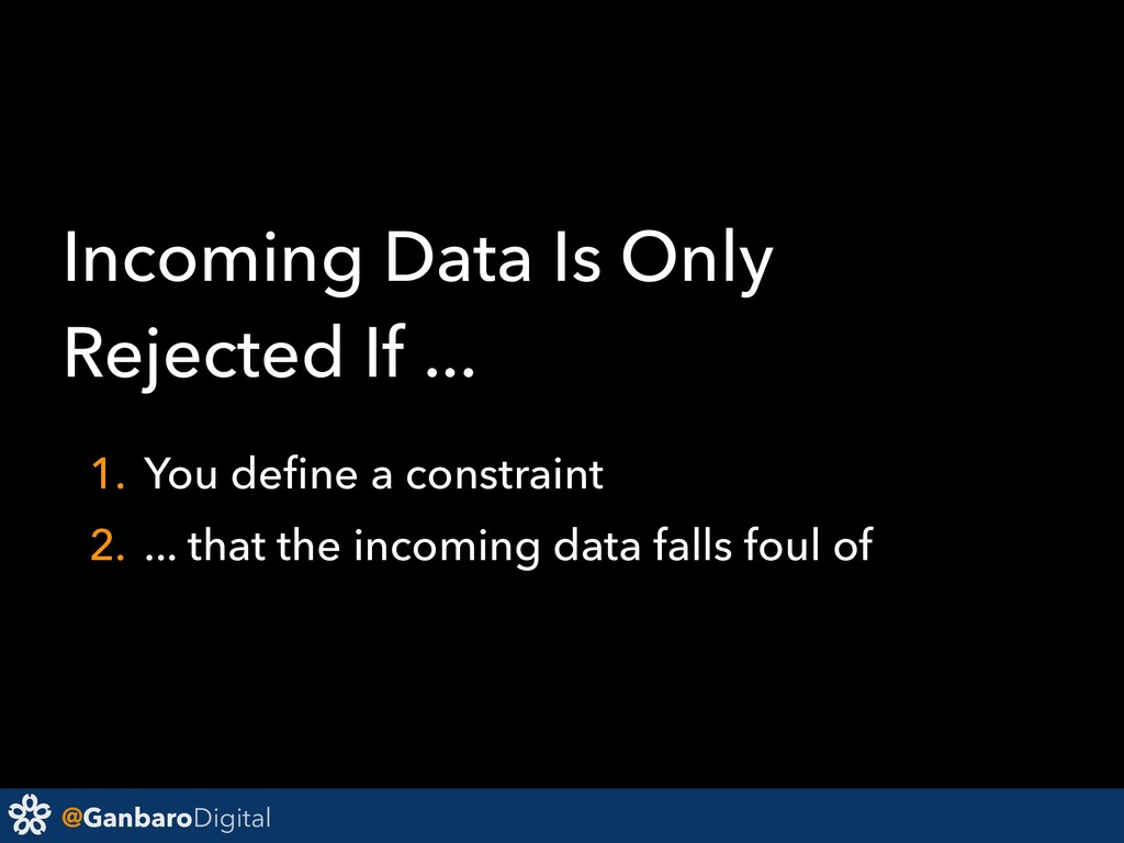 @GanbaroDigital Incoming Data Is Only Rejected ...
