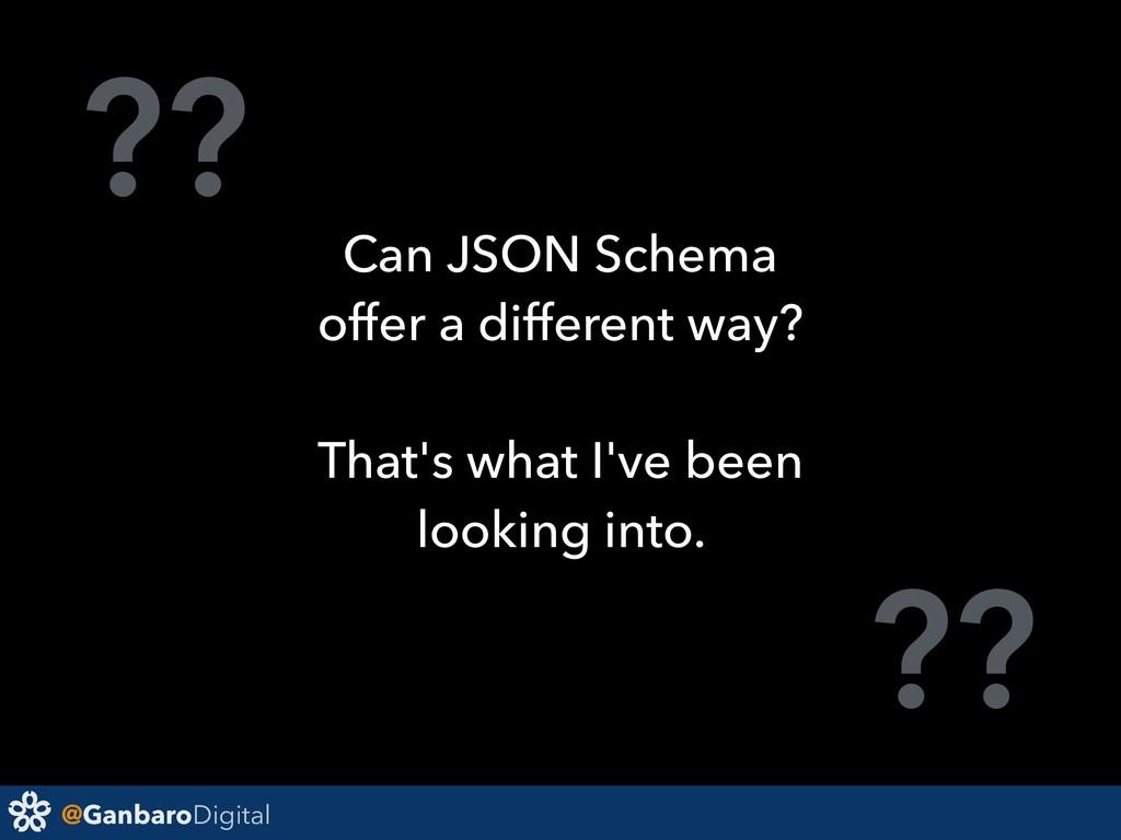 @GanbaroDigital ?? ?? Can JSON Schema offer a d...