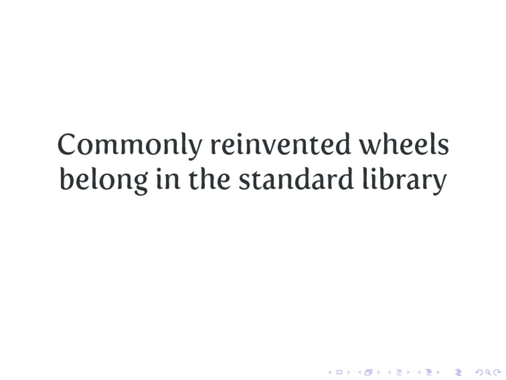 Commonly reinvented wheels belong in the standa...