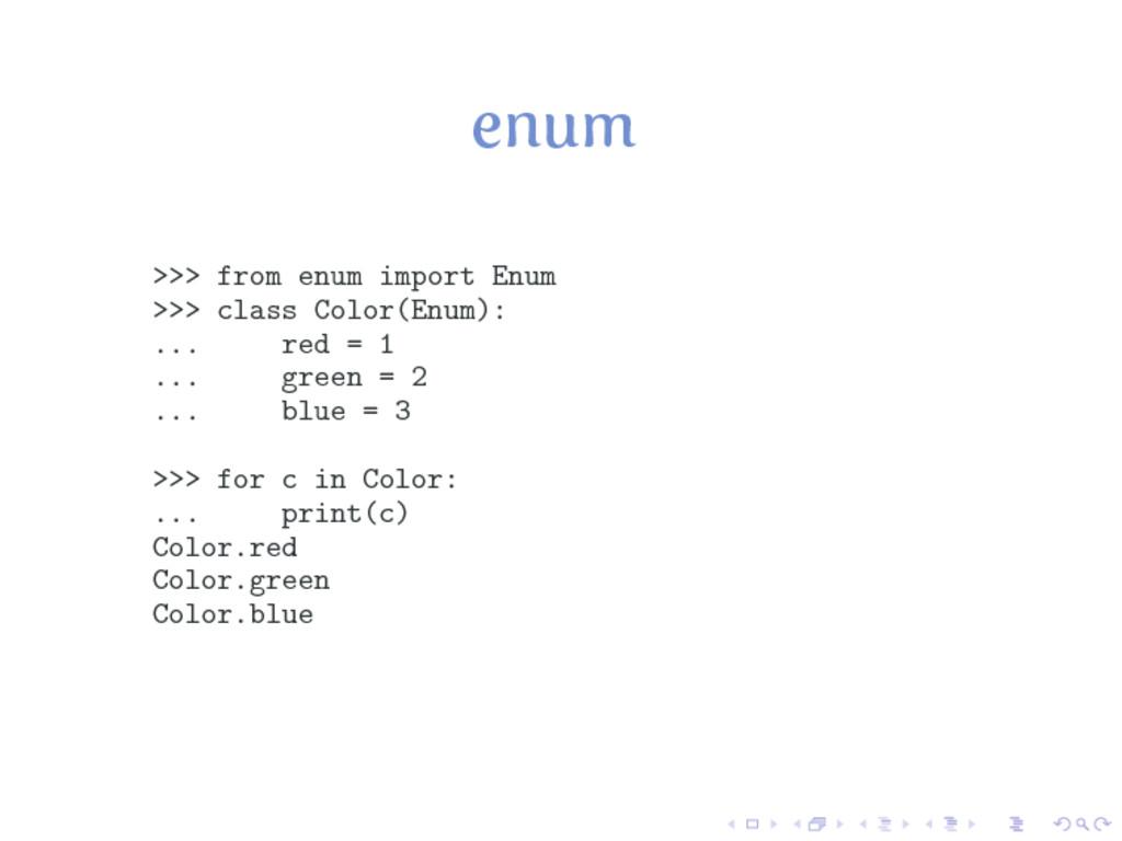 enum >>> from enum import Enum >>> class Color(...