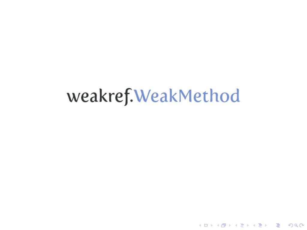 weakref.WeakMethod