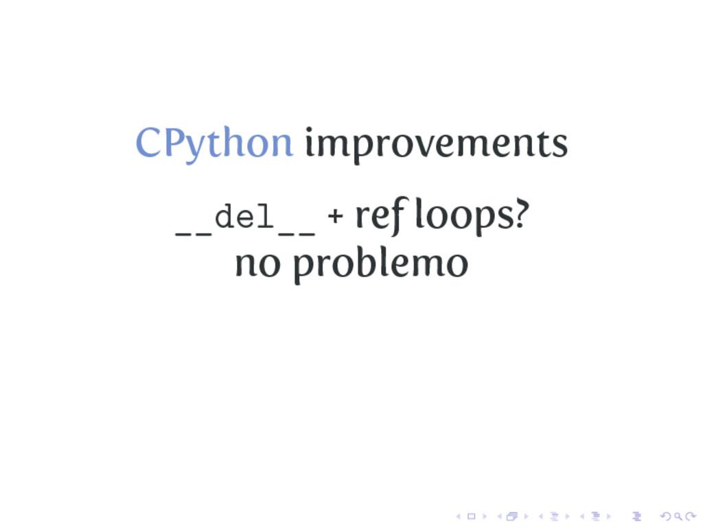 CPython improvements __del__ + ref loops? no pr...