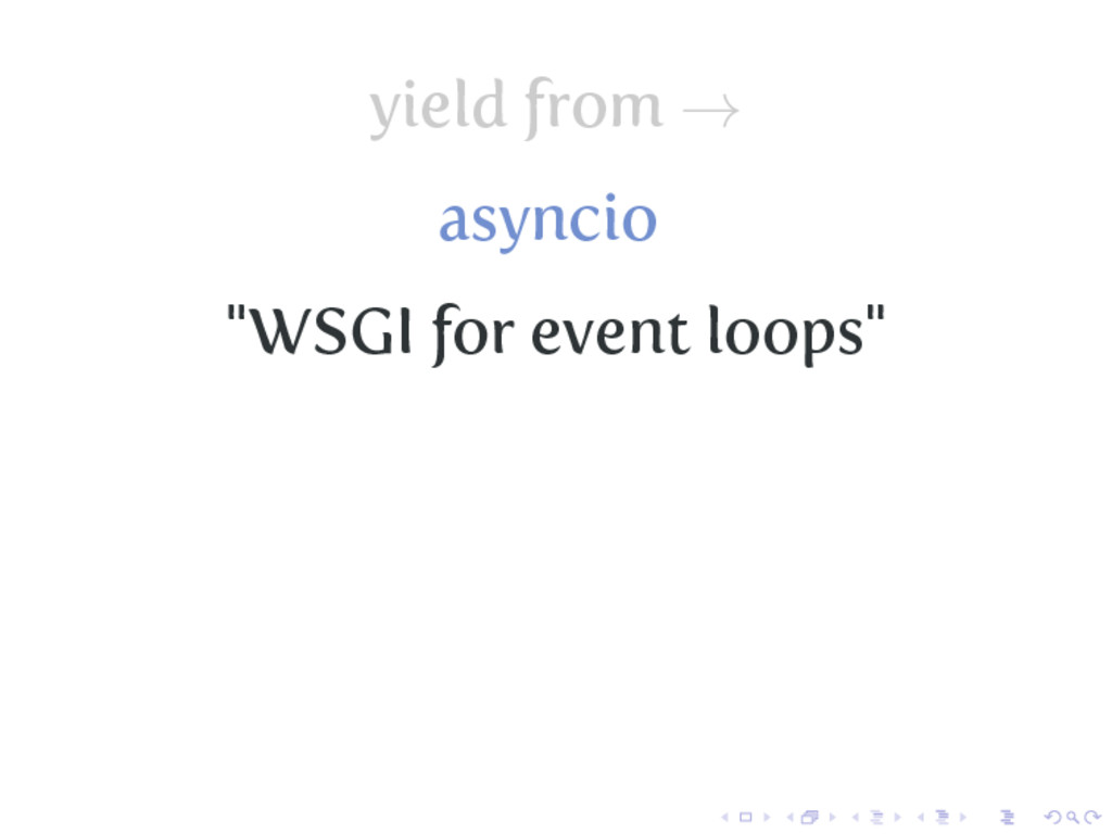 """yield from → asyncio """"WSGI for event loops"""""""